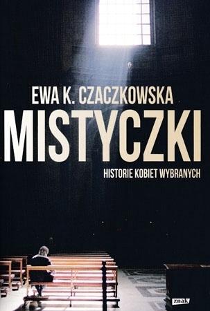 Mistyczki. Historie kobiet wybranych - Ewa K. Czaczkowska : Biografia