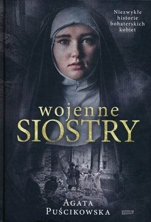 Wojenne siostry. Niezwykłe historie bohaterskich kobiet - Agata Puścikowska : Biografie