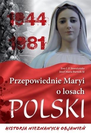 Przepowiednie Maryi o losach Polski. Historia nieznanych objawień - Ewa J. P. Storożyńska, ks. dr Józef Maria Bartnik SJ