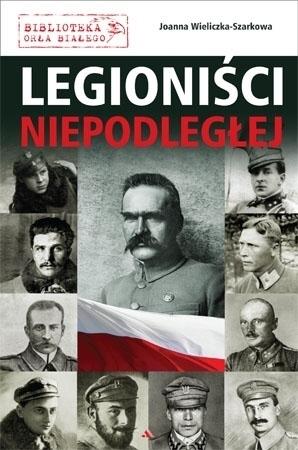 Legioniści Niepodległej - Joanna Wieliczka-Szarkowa : Biblioteka Orła Białego : Biografia