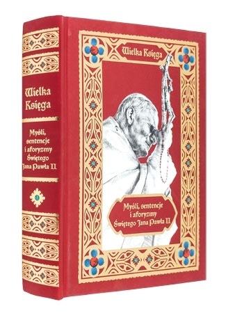 Wielka księga. Myśli, sentencje i aforyzmy Świętego Jana Pawła II