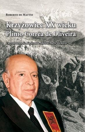 Krzyżowiec XX wieku. Plinio Correa de Oliveira - Roberto de Mattei : Biografia