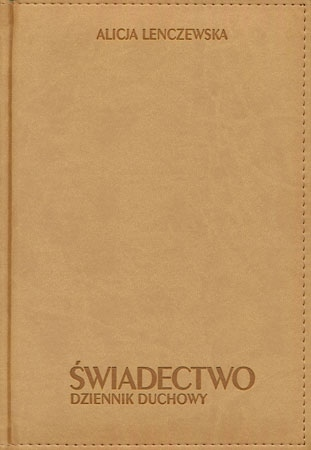 Świadectwo. Dziennik duchowy (opr. ekoskórzana) - Alicja Lenczewska : Przewodnik duchowy