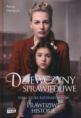 Dziewczyny sprawiedliwe. Polski, które ratowały Żydów. Prawdziwe historie - Anna Herbich