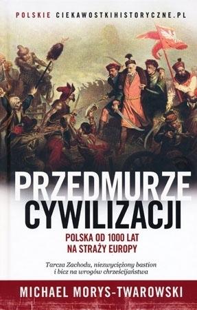 Przedmurze cywilizacji. Polska od 1000 lat na straży Europy - Michael Morys-Twarowski