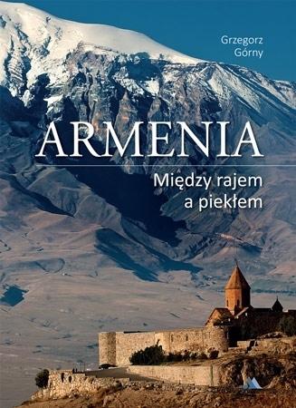 Armenia. Między rajem a piekłem - Grzegorz Górny : Krajoznawstwo