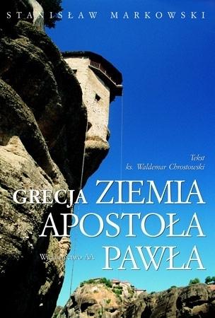 Grecja. Ziemia apostoła Pawła - Stanisław Markowski, ks. prof. Waldemar Chrostowski : Album