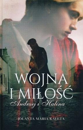 Wojna i miłość. Andrzej i Halina - Jolanta Maria Kaleta