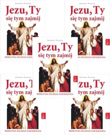 Jezu, Ty się tym zajmij. Modlitwa pełnego zawierzenia, Pakiet 5 książeczek - Joanna Piątek : Modlitewnik
