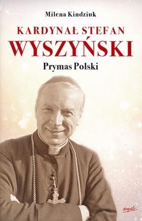 Kardynał Stefan Wyszyński. Prymas Polski - Milena Kindziuk : Biografia