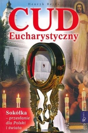 Cud Eucharystyczny. Sokółka – przesłanie dla Polski i świata - Henryk Bejda