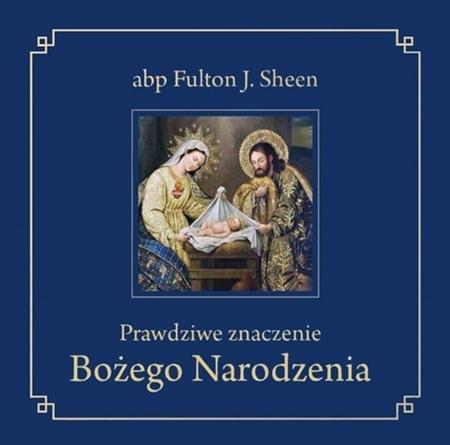 Prawdziwe znaczenie Bożego Narodzenia - abp Fulton J. Sheen : Wiara