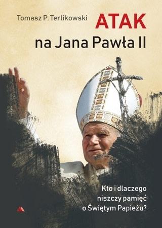 Atak na Jana Pawła II - Tomasz P. Terlikowski