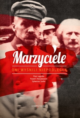 Marzyciele - Piotr Legutko, Paweł F. Nowakowski, Sylwester Szefer : Biografia
