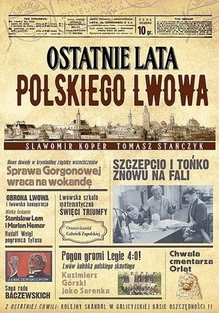 Ostatnie lata polskiego Lwowa - Sławomir Koper, Tomasz Stańczyk