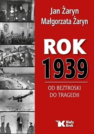 Rok 1939. Od beztroski do tragedii - Jan Żaryn, Małgorzata Żaryn
