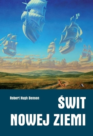 Świt Nowej Ziemi - Robert Hugh Benson : Powieść