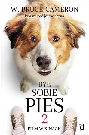 Był Sobie pies 2. Psia miłość jest wieczna - W. Bruce Cameron : Powieść