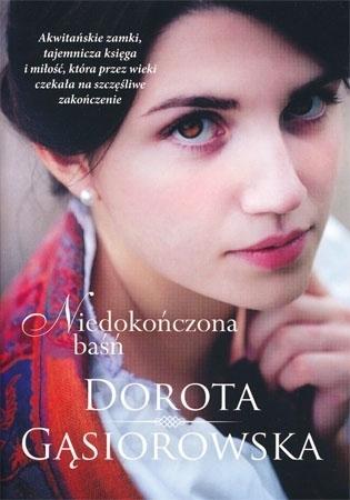 Niedokończona baśń - Dorota Gąsiorowska : Powieść