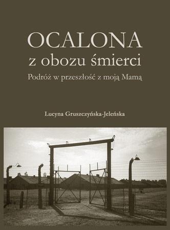 Ocalona z obozu śmierci - Lucyna Gruszczyńska-Jeleńska : Wspomnienia