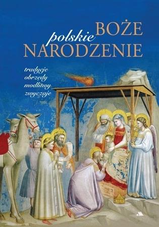 Polskie Boże Narodzenie. Tradycje, obrzędy, modlitwy, zwyczaje - Monika Karolczuk