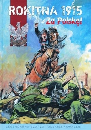 Rokitna 1915. Za Polskę! Legendarna szarża polskiej kawalerii - Krzysztof Komaniecki, Jacek Stankiewicz, Piotr Kałuża : Komiks