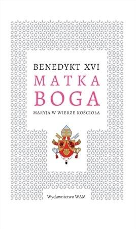 Matka Boga. Maryja w wierze Kościoła - Benedykt XVI