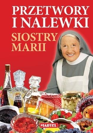Przetwory i nalewki Siostry Marii - Siostra Maria : Przepisy