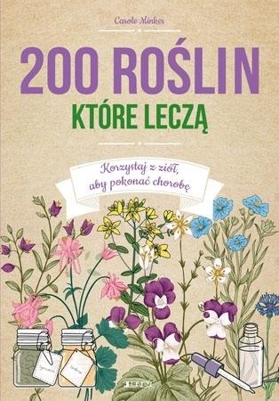 200 roślin, które leczą - Carole Minker : Zdrowie