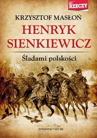 Henryk Sienkiewicz. Śladami polskości - Krzysztof Masoń : Historia Polski