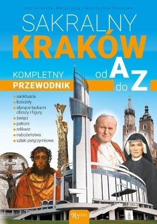 Sakralny Kraków. Kompletny przewodnik od A do Z - Bejda Henryk, Małgorzata Pabis : Przewodnik
