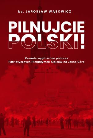 Pilnujcie Polski! - Ks. Jarosław Wąsowicz