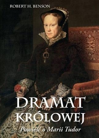 Dramat królowej. Opowieść o Marii Tudor - Robert Hugh Benson : Powieść