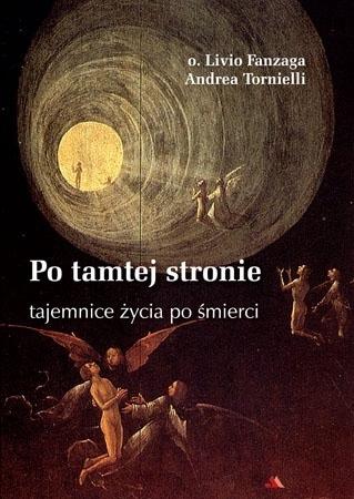 Po tamtej stronie. Tajemnice życia po śmierci - Andrea Tornielli, O. Livio Fanzaga : Życie po życiu