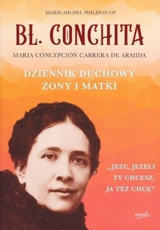 Bł. Conchita. Dziennik duchowy żony i matki - Marie-Michel Philipon OP : Biografia