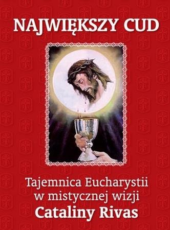 Największy cud. Tajemnica Eucharystii w mistycznej wizji Cataliny Rivas : Objawienia