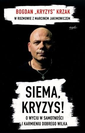 """Siema. Kryzys! O wyciu w samotności i karmieniu dobrego wilka - Bogdan """"Kryzys"""" Krzak : Świadectwo"""