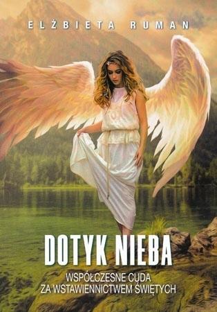 Dotyk Nieba. Współczesne cuda za wstawiennictwem świętych - Elżbieta Ruman : Świadectwo