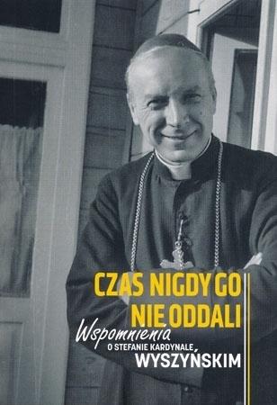 Czas nigdy go nie oddali. Wspomnienia o Stefanie Kardynale Wyszyńskim : Biografia