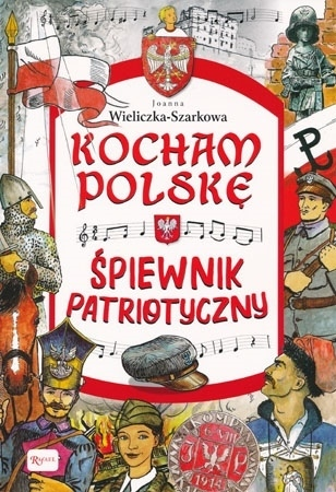 Śpiewnik patriotyczny. Kocham Polskę - Joanna Wieliczka-Szarkowa : Dla dzieci