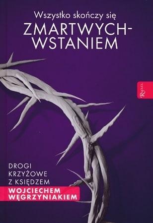 Wszystko skończy się zmartwychwstaniem - ks. Wojciech Węgrzyniak : Modlitewnik