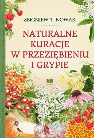 Naturalne kuracje w przeziębieniu i grypie - Zbigniew T. Nowak : Zdrowie