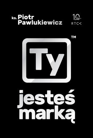 Ty jesteś marką - Ks. Piotr Pawlukiewicz