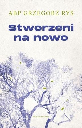 Stworzeni na nowo - Abp Grzegorz Ryś : Duchowość