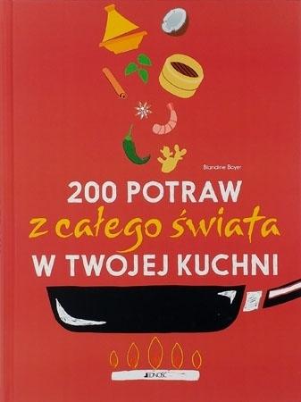 200 potraw z całego świata w Twojej kuchni : Kulinaria