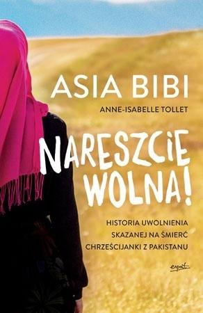 Nareszcie wolna! - Asia Bibi, Anne-Isabelle Tollet : Świadectwo