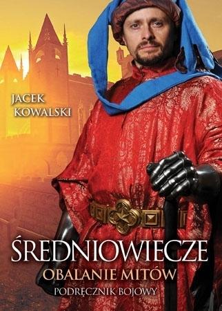 Średniowiecze. Obalanie mitów - Jacek Kowalski