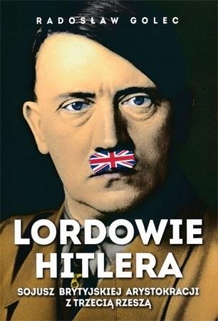 Lordowie Hitlera. Sojusz brytyjskiej arystokracji z Trzecią Rzeszą - Radosław Golec : Biografia