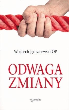 Odwaga zmiany - Wojciech Jędrzejewski OP