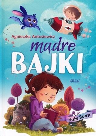 Mądre bajki - Agnieszka Antosiewicz : Dla dzieci